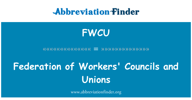 FWCU: Federation of Workers' Councils and Unions