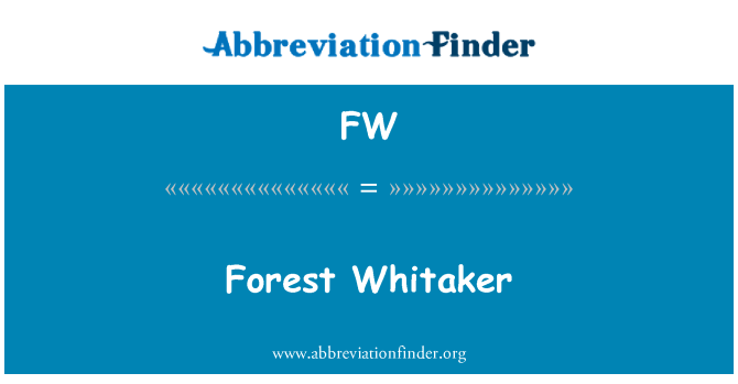 FW: Forest Whitaker