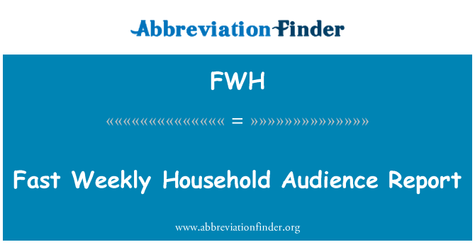 FWH: Fast Weekly Household Audience Report
