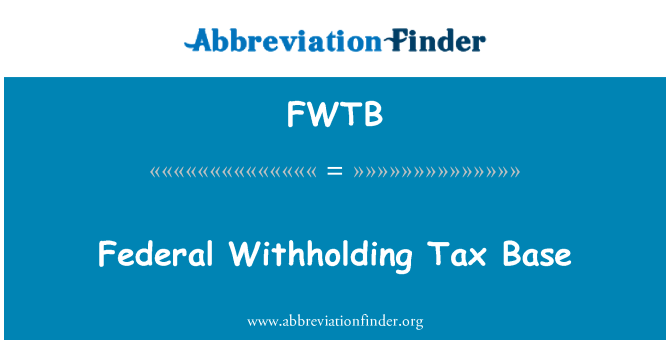 FWTB: Federal Withholding Tax Base