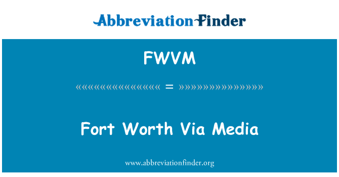 FWVM: Fort Worth vía medios