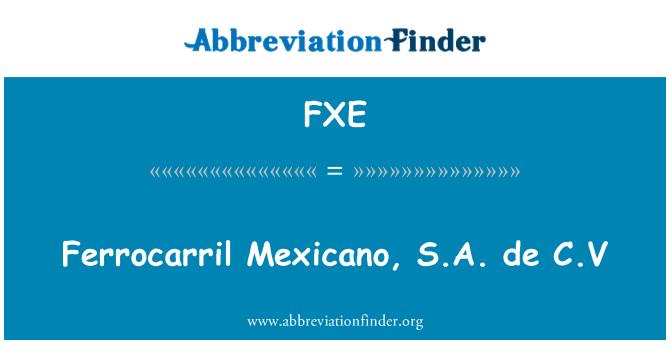 FXE: Ferrocarril Mexicano, S.A. de C.V