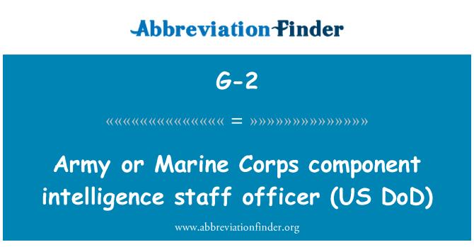 G-2: Armee või Marine Corps komponendi luure personal officer (meile DoD)