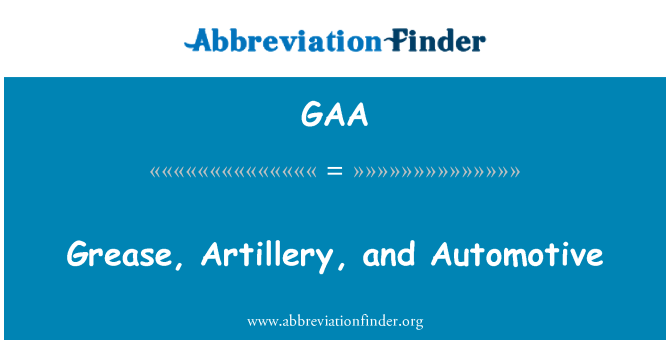 GAA: Grease, Artillery, and Automotive