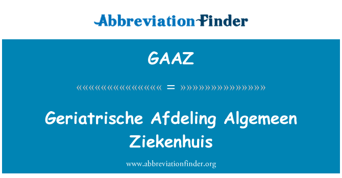 GAAZ: Geriatrische Afdeling Algemeen Ziekenhuis