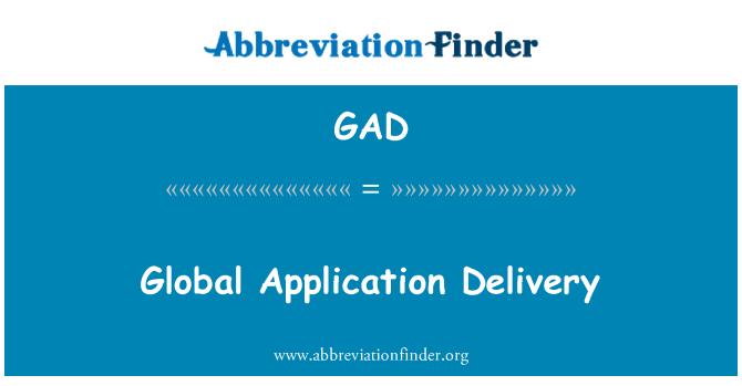 GAD: Global Application Delivery