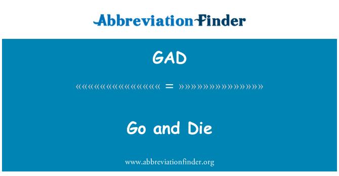 GAD: Go and Die