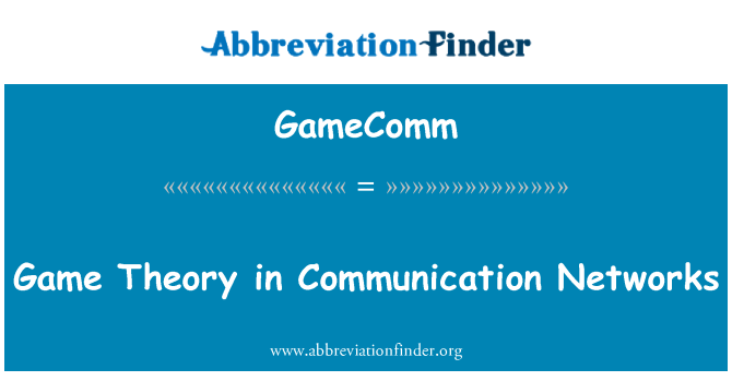 GameComm: Game Theory in Communication Networks