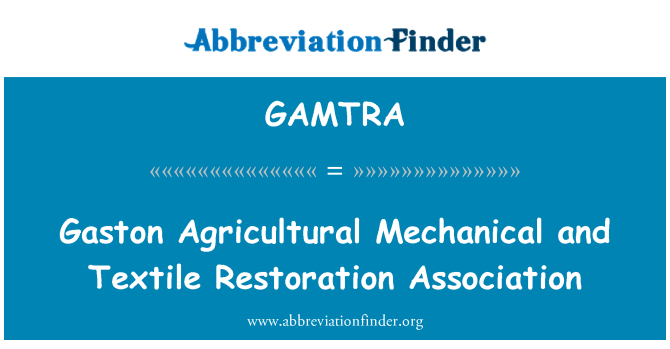 GAMTRA: Gaston Agricultural Mechanical and Textile Restoration Association
