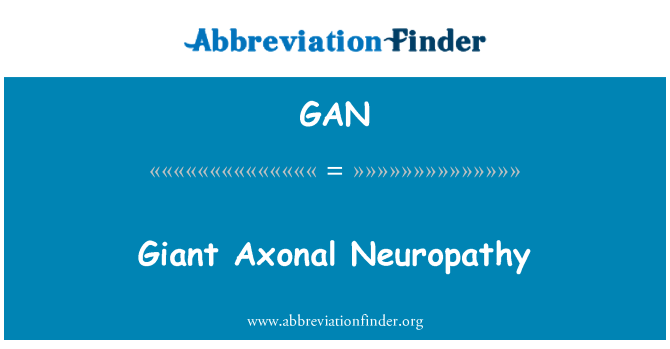 GAN: Giant Axonal Neuropathy