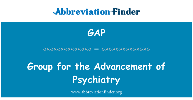 GAP: Group for the Advancement of Psychiatry