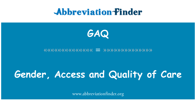 GAQ: Gender, Access and Quality of Care