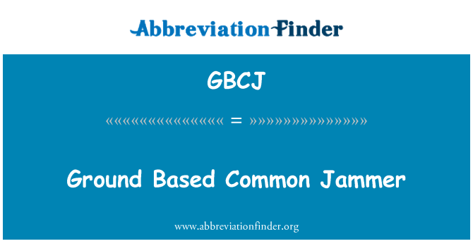 GBCJ: Ground Based Common Jammer