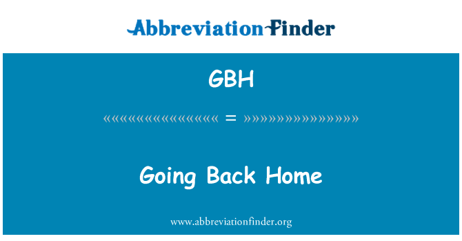 GBH: Going Back Home