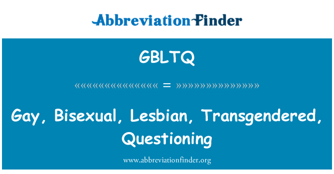 GBLTQ: Gay, Bisexual, Lesbian, Transgendered, Questioning