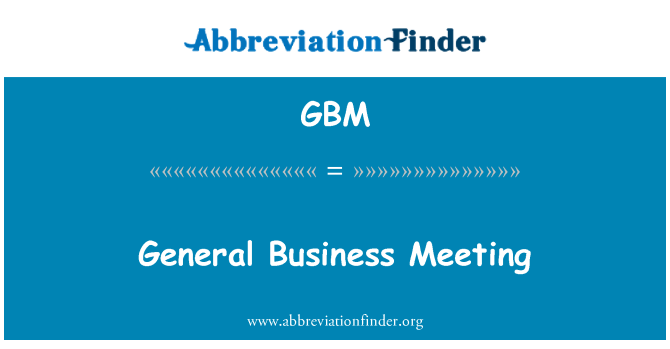 GBM: General Business Meeting