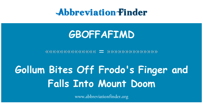 GBOFFAFIMD: Gollum Bites Off Frodo's Finger and Falls Into Mount Doom