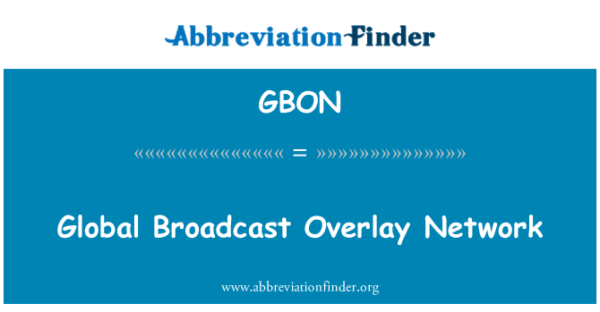 GBON: Global Broadcast Overlay Network