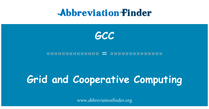 GCC: Grid and Cooperative Computing
