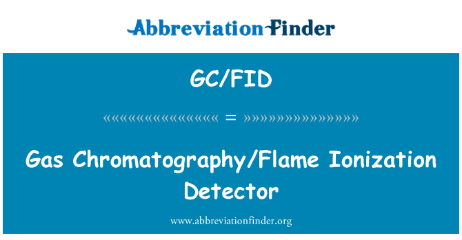 GC/FID: Gas Chromatography/Flame Ionization Detector