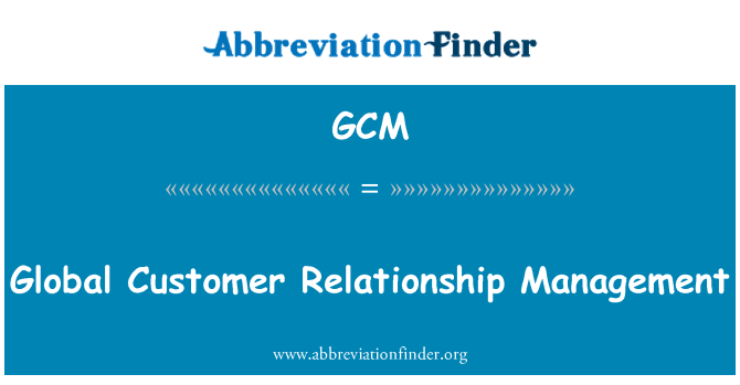 GCM: Global Customer Relationship Management