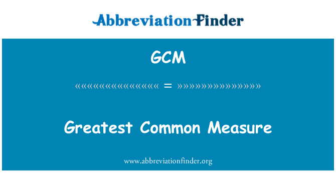 GCM: Greatest Common Measure