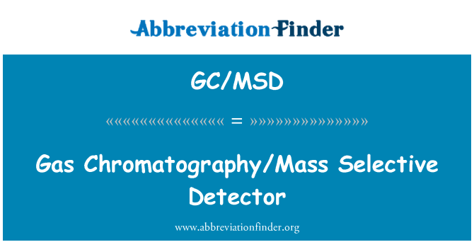 GC/MSD: Gas Chromatography/Mass Selective Detector