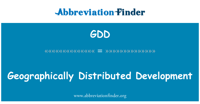 GDD: Geographically Distributed Development