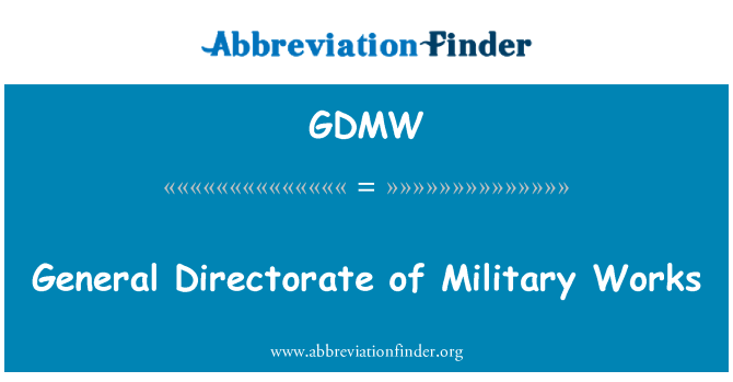 GDMW: General Directorate of Military Works