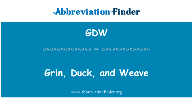 GDW: Grin, Duck, and Weave