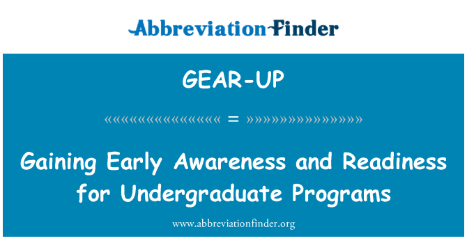 GEAR-UP: Gaining Early Awareness and Readiness for Undergraduate Programs