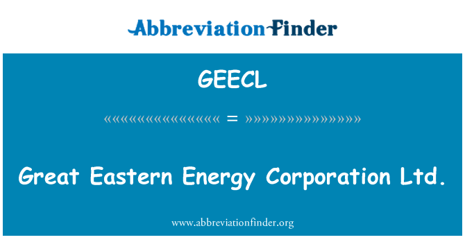 GEECL: Great Eastern Energy Corporation Ltd.