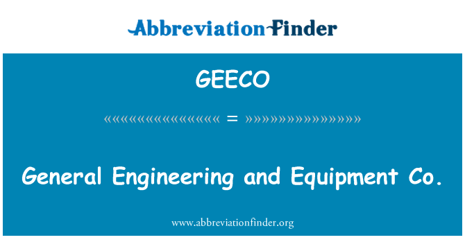 GEECO: General Engineering and Equipment Co.