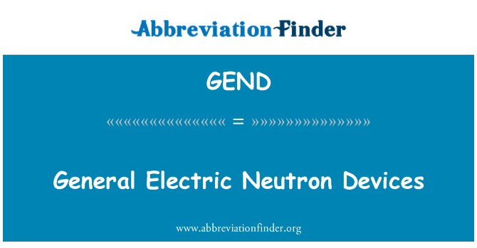 GEND: General Electric Neutron Devices