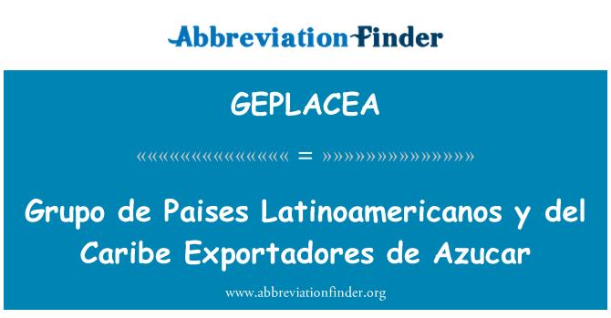 GEPLACEA: Grupo de Paises Latinoamericanos y del Caribe Exportadores de Azucar