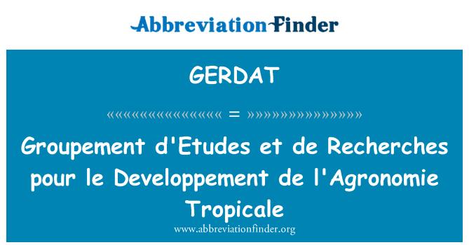 GERDAT: Groupement d'Etudes et de Recherches pour le Developpement de l'Agronomie Tropicale