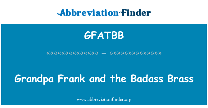 GFATBB: Grandpa Frank and the Badass Brass