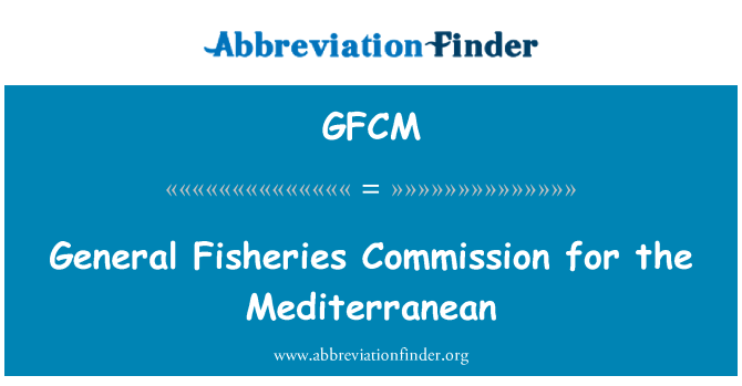 GFCM: General Fisheries Commission for the Mediterranean