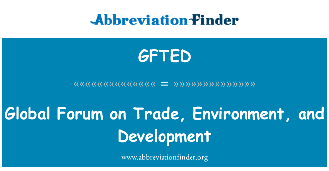 GFTED: Global Forum on Trade, Environment, and Development