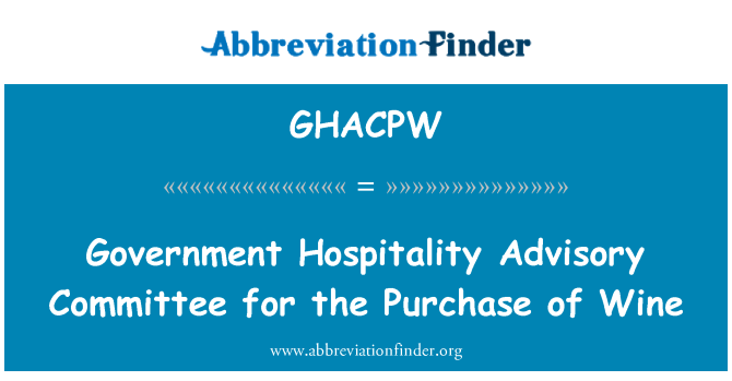 GHACPW: Government Hospitality Advisory Committee for the Purchase of Wine