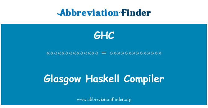 GHC: Glasgow Haskell Compiler