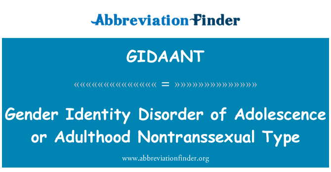 GIDAANT: Gender Identity Disorder of Adolescence or Adulthood Nontranssexual Type