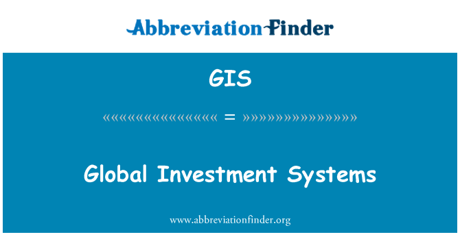 GIS: Global Investment Systems