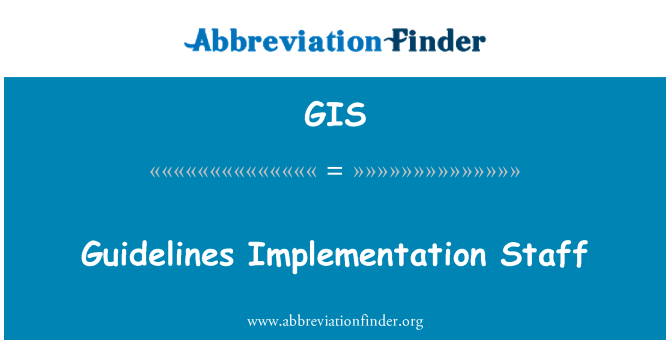 GIS: Guidelines Implementation Staff