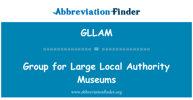 GLLAM: Group for Large Local Authority Museums