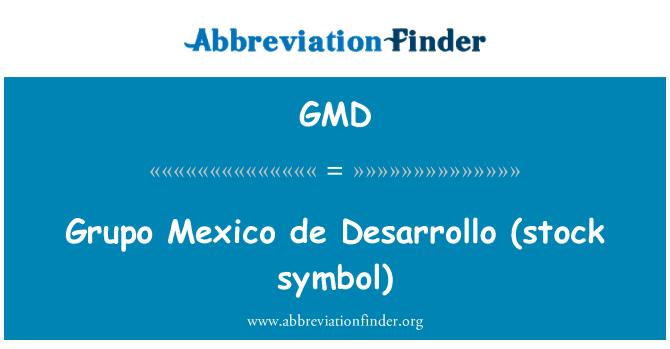 GMD: Grupo Mexico de Desarrollo   (stock symbol)