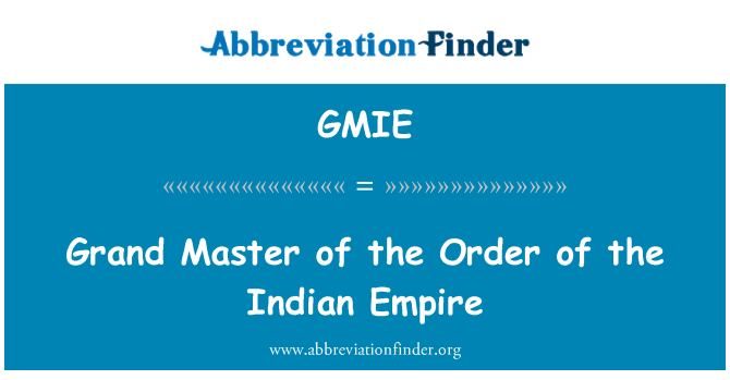 GMIE: Grand Master of the Order of the Indian Empire