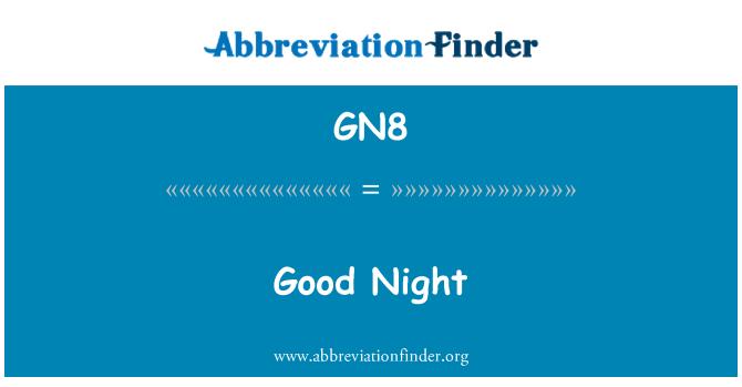 Gn8 Definition Good Night Abbreviation Finder