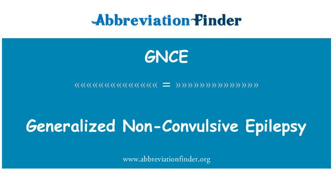 GNCE: Generalized Non-Convulsive Epilepsy