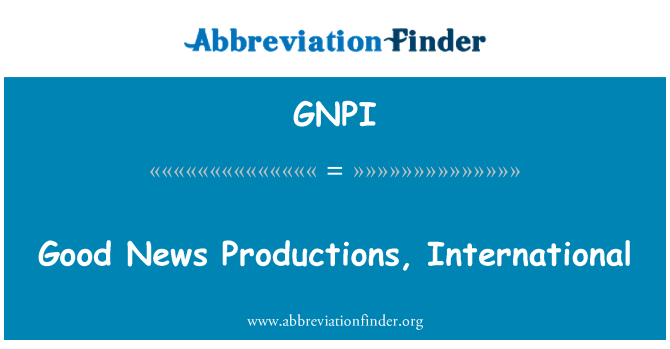 GNPI: Good News Productions, International